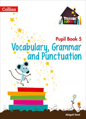 Treasure House Treasure House Year 5 Vocabulary, Grammar and Punctuation Pupil Book by Abigail Steel