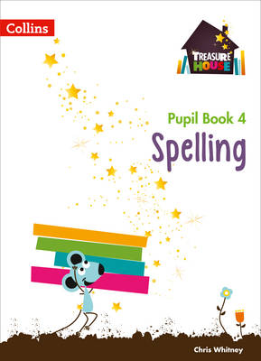 Treasure House Treasure House Year 4 Spelling Pupil Book by Chris Whitney