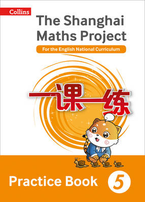 The Shanghai Maths Project Practice Book Year 5 For the English National Curriculum by Lianghuo Fan