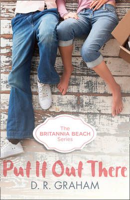 Put it Out There (Britannia Beach, Book 1) by D. R. Graham