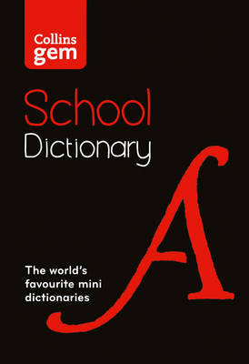 Collins Gem School Dictionary Trusted Support for Learning, in a Mini-Format by Collins Dictionaries