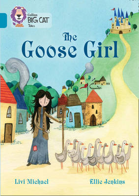 Collins Big Cat The Goose Girl: Band 13/Topaz by Livi Michael