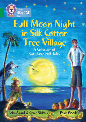 Full Moon Night in Silk Cotton Tree Village: A Collection of Caribbean Folk Tales Band 15/Emerald by John Agard, Grace Nichols