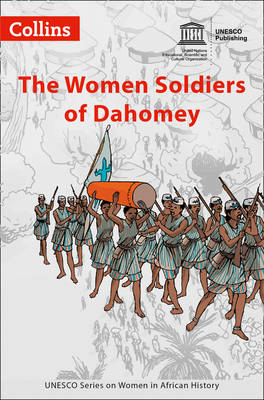 Women in African History The Women Soldiers of Dahomey by UNESCO