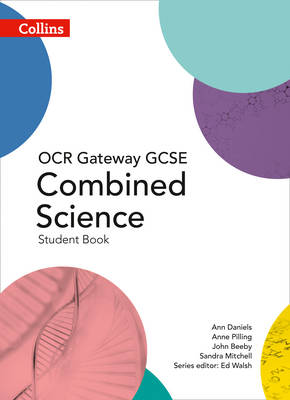 GCSE Combined Science Student Book OCR Gateway by Ann Daniels, Anne Pilling, John Beeby, Tracey Baxter