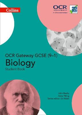 GCSE Science 9-1 OCR Gateway GCSE Biology 9-1 Student Book by Anne Pilling, John Beeby, Tracey Baxter