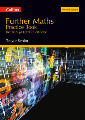 Further Maths Practice Book for the AQA Level 2 Certificate Revised Edition by Trevor Senior