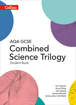 GCSE Combined Science Student Book AQA by Ann Daniels, Anne Pilling, John Beeby, Sandra Mitchell