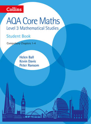 AQA Core Maths Level 3 Mathematical Studies Student Book [1-4] by Helen Ball, Kevin Davis, Peter Ransom