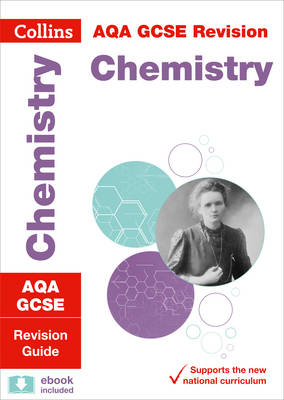Collins GCSE Revision and Practice: New Curriculum AQA GCSE Chemistry Revision Guide by Collins GCSE