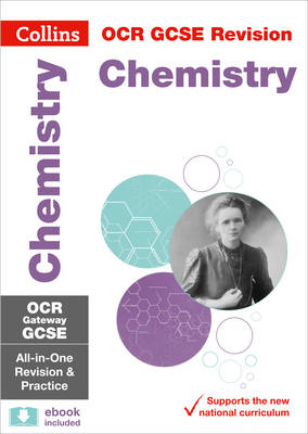 Collins GCSE Revision and Practice: New Curriculum OCR Gateway GCSE Chemistry All-in-One Revision and Practice by Collins GCSE
