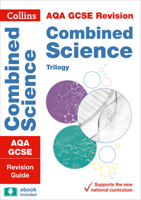 Collins GCSE Revision and Practice: New Curriculum AQA GCSE Combined Science Trilogy Revision Guide by Collins GCSE