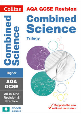 Collins GCSE Revision and Practice: New Curriculum AQA GCSE Combined Science Trilogy Higher Tier All-in-One Revision and Practice by Collins GCSE