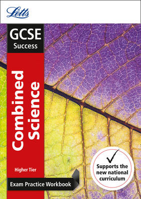 Letts GCSE Revision Success - New Curriculum GCSE Combined Science Higher Exam Practice Workbook, with Practice Test Paper by Letts GCSE