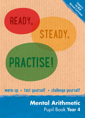 Ready, Steady, Practise! Year 4 Mental Arithmetic Pupil Book: Maths KS2 by Paul Broadbent