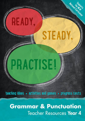 Ready, Steady, Practise! Year 4 Grammar and Punctuation Teacher Resources: English KS2 by Keen Kite Books
