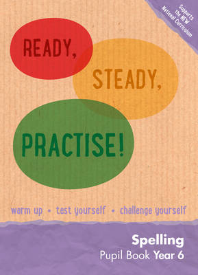 Ready, Steady, Practise! Year 6 Spelling Pupil Book: English KS2 by Keen Kite Books