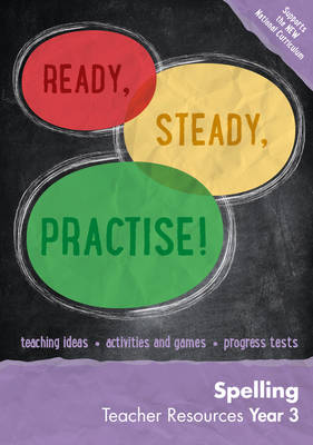 Ready, Steady, Practise! Year 3 Spelling Teacher Resources: English KS2 by Keen Kite Books