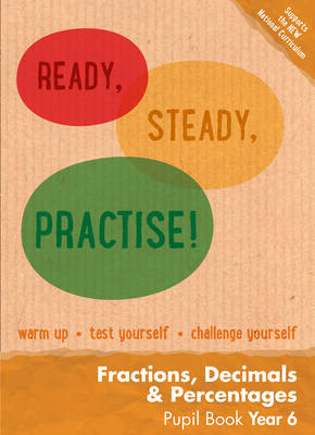 Ready, Steady, Practise! Year 6 Fractions, Decimals and Percentages Pupil Book: Maths KS2 by Keen Kite Books
