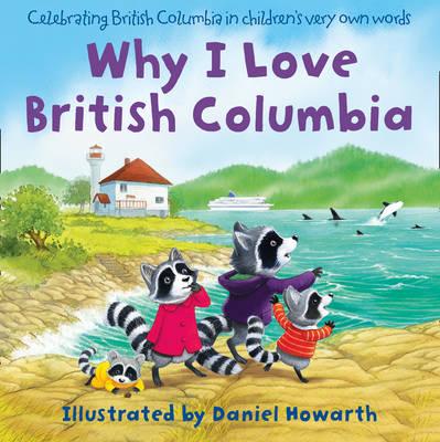 Why I Love British Columbia by Daniel Howarth
