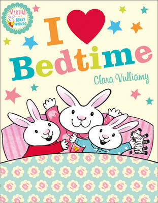 Martha and the Bunny Brothers I Heart Bedtime by Clara Vulliamy