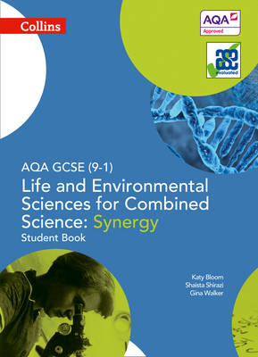 GCSE Science 9-1 AQA GCSE Life and Environmental Sciences for Combined Science: Synergy 9-1 Student Book by Gina Walker, Katy Bloom, Shaista Shirazi