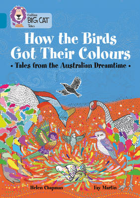 How the Birds Got Their Colours: Tales from the Australian Dreamtime Band 13/Topaz by Helen Chapman