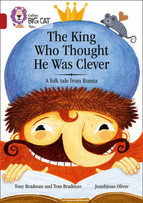 The King Who Thought He Was Clever: A Folk Tale from Russia Band 14/Ruby by Tony Bradman, Tom Bradman