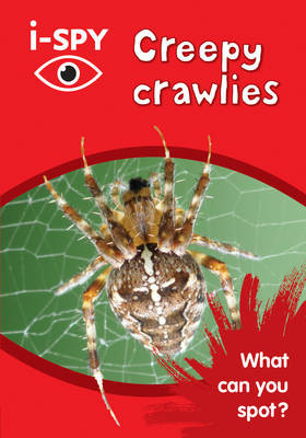 i-SPY Creepy crawlies What Can You Spot? by i-SPY