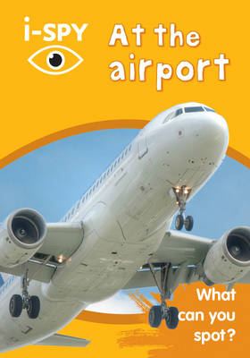 Collins Michelin i-SPY Guides i-SPY at the Airport: What Can You Spot? by i-SPY