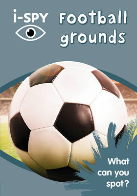 i-SPY Football Grounds What Can You Spot? by i-SPY