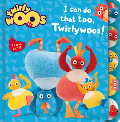 Twirlywoos I Can Do That Too, Twirlywoos by