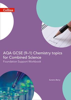 AQA GCSE 9-1 Chemistry for Combined Science Foundation Support Workbook by