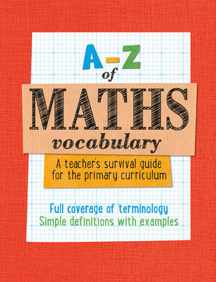 A-Z of Maths Vocabulary: A Teacher's Survival Guide for the Primary Curriculum by Paul Broadbent