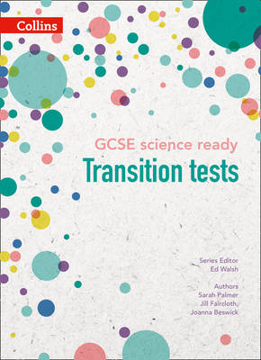 GCSE Science Ready Transition Tests for KS3 to GCSE by Sarah Palmer, Jill Faircloth, Joanna Beswick