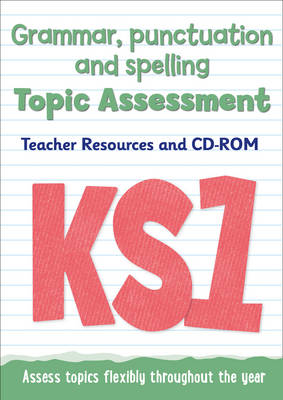 Key Stage 1 Grammar, Punctuation and Spelling Topic Assessment Teacher Resources and CD-ROM by