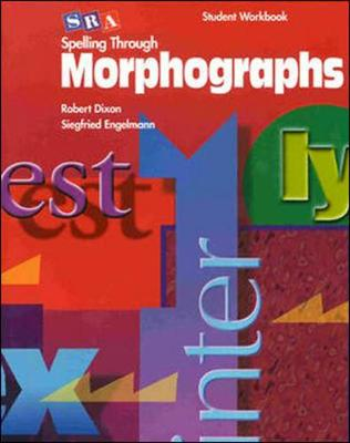 Spelling Through Morphographs - Student Workbook by McGraw-Hill Education, Siegfried Engelmann