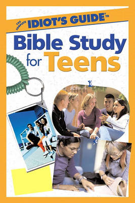 The Complete Idiot's Guide to Bible Study for Teens by William R. Grimbol