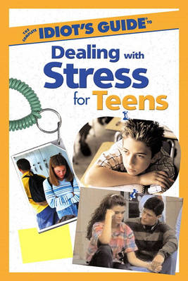 The Complete Idiot's Guide to Dealing with Stress for Teens by Sara Jane Sluke, Vanessa Torres