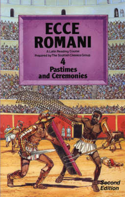 Ecce Romani Pastimes and Ceremonies A Latin Reading Course by Scottish Classics Group