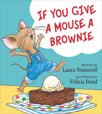 If You Give a Mouse a Brownie by Laura Joffe Numeroff