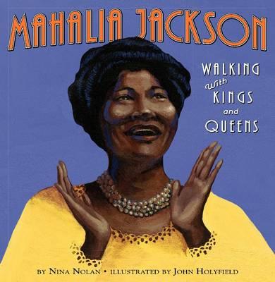 Mahalia Jackson Walking with Kings and Queens by Nina Nolan