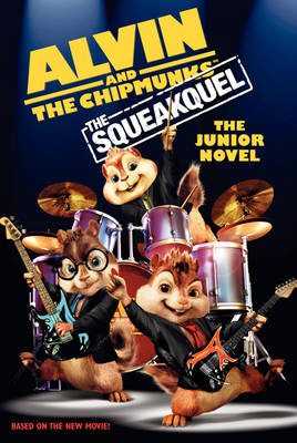 Alvin and the Chipmunks : The Squeakuel The Junior Novel by Perdita Finn