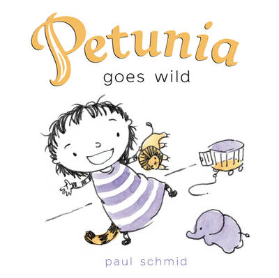 Petunia Goes Wild by Paul Schmid