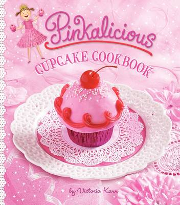 Pinkalicious Cupcake Cookbook by Victoria Kann