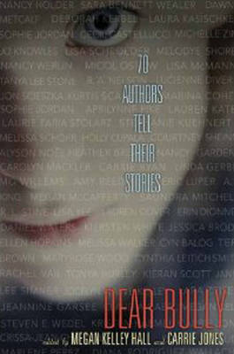 Dear Bully Seventy Authors Tell Their Stories by Megan Kelley Hall