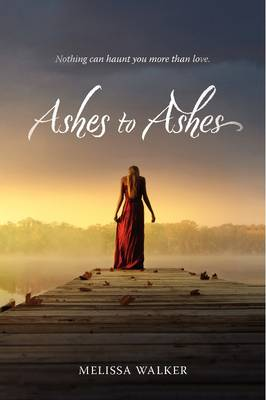 Ashes to Ashes by Melissa Walker