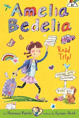 Amelia Bedelia Chapter Book #3: Amelia Bedelia Road Trip! by Herman Parish