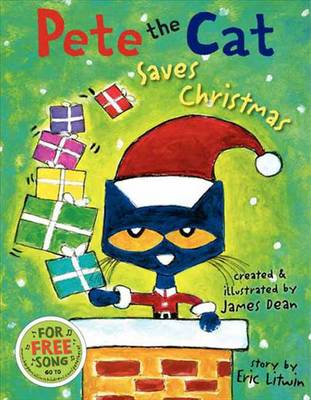 Pete the Cat Saves Christmas by Eric Litwin, James Dean