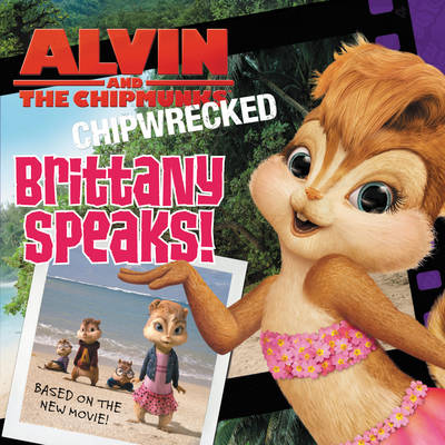 Alvin and the Chipmunks Chipwrecked: Brittany Speaks! by J. E. Bright